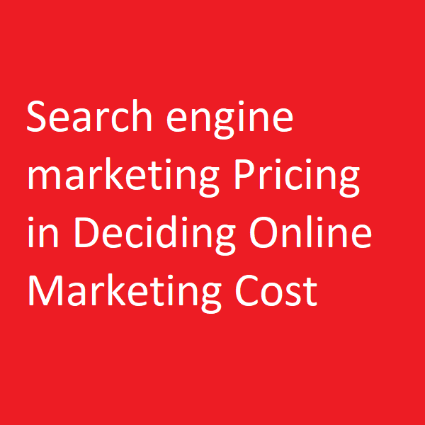 Importance of search engine marketing Pricing in Deciding Online Marketing Cost