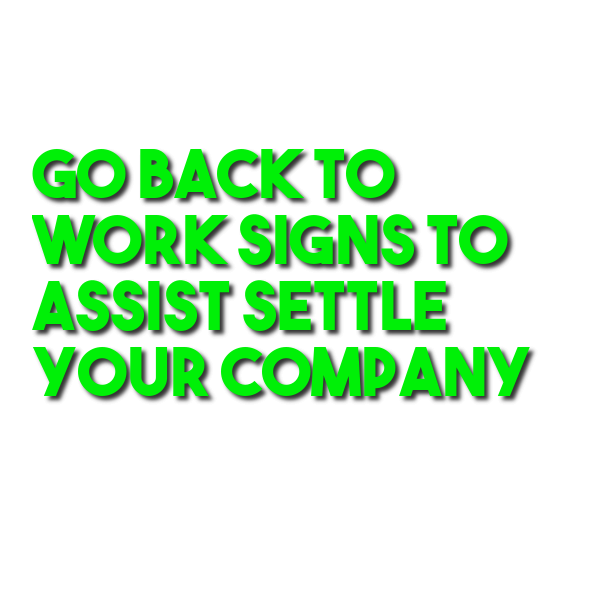Go back to Work Signs to assist Settle Your Company