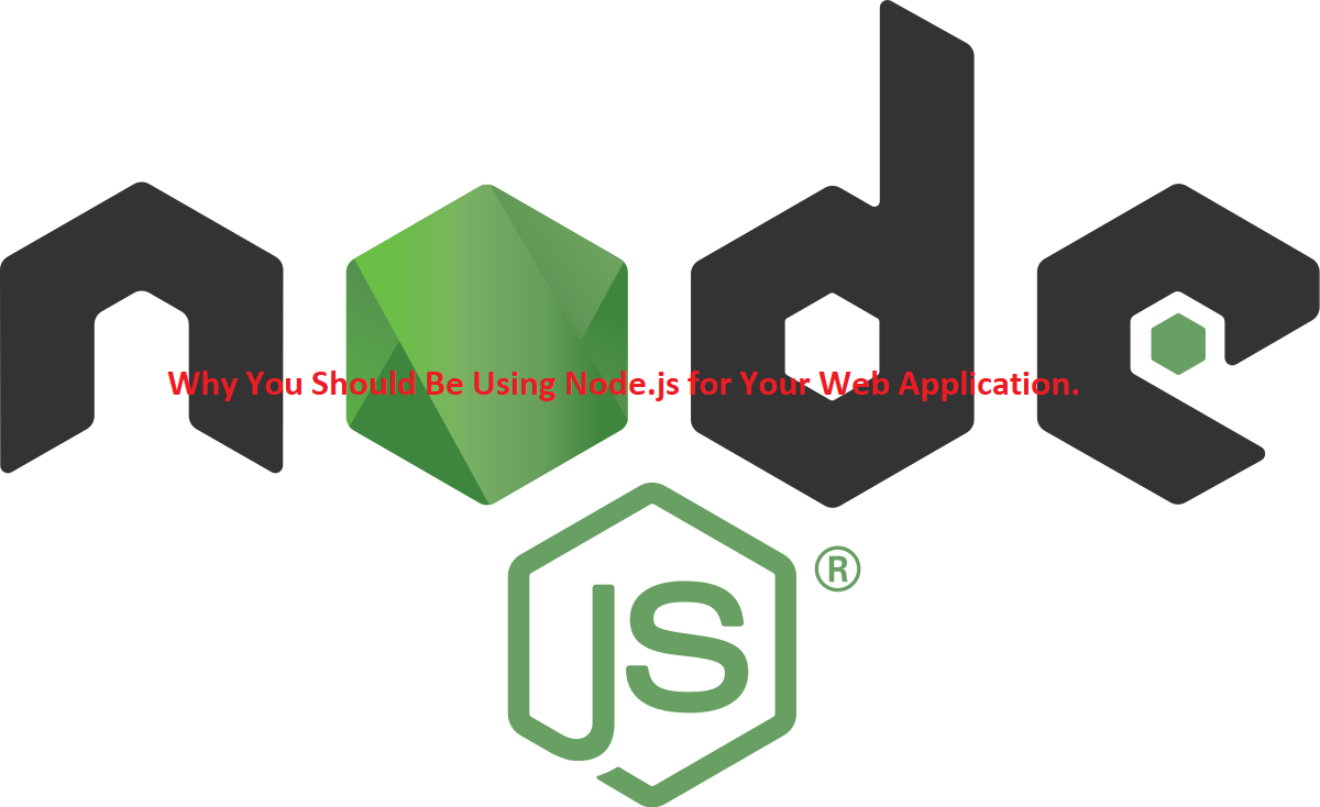 Why You Should Be Using Node.js for Your Web Application?